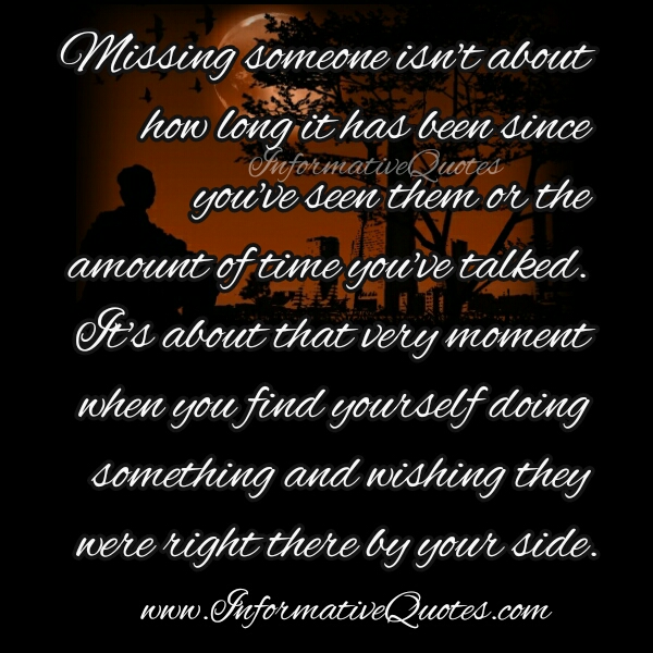 Missing someone isn't about how long it has been since you've seen them
