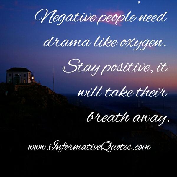Negative people need Drama like oxygen
