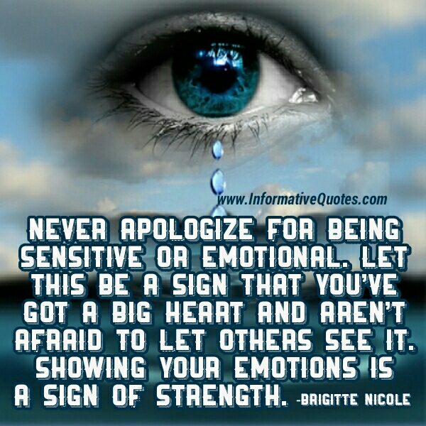 Never apologize for being sensitive or emotional
