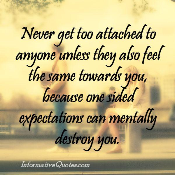 Never get too attached to anyone