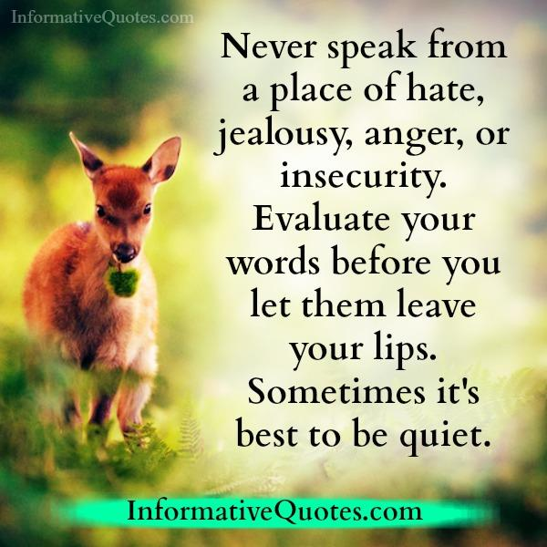 Never speak from a place of anger or hate