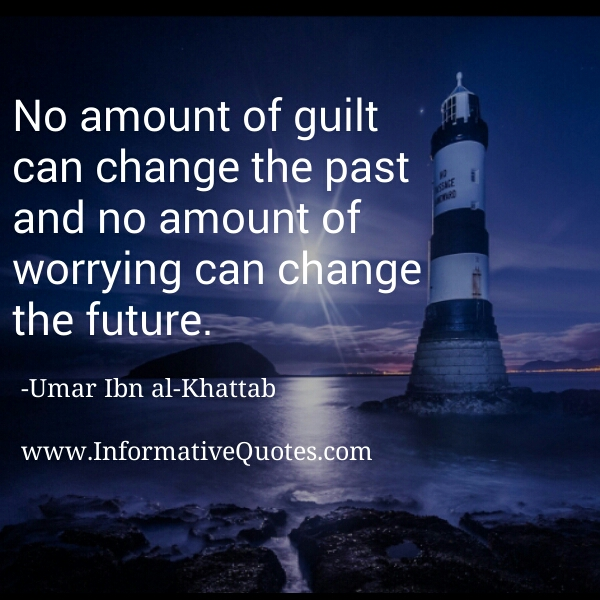 No amount of worrying can change the future
