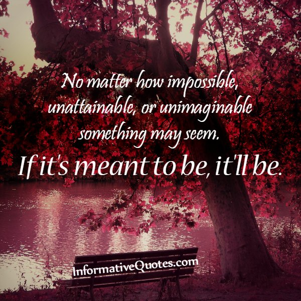 No matter how impossible or unimaginable something may seem