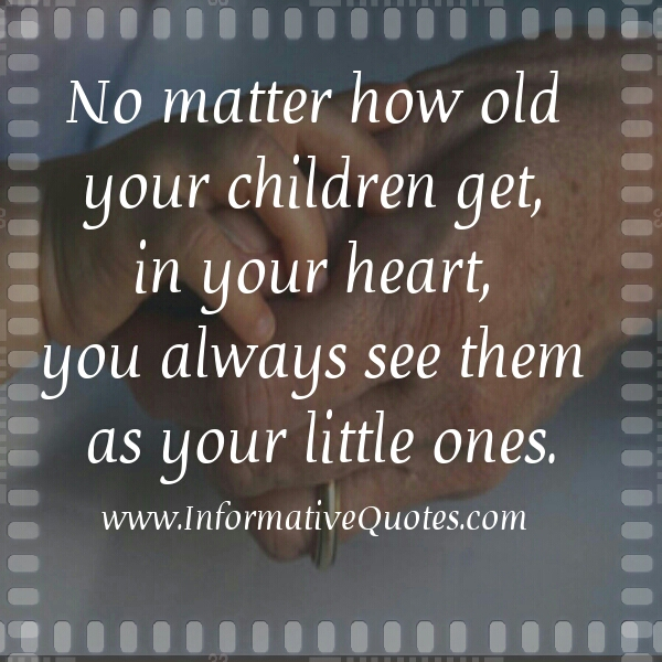 No matter how old your children get