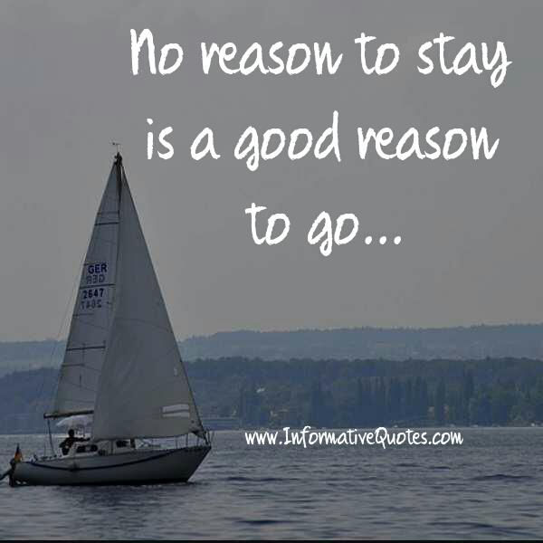 No reason to stay is a good reason