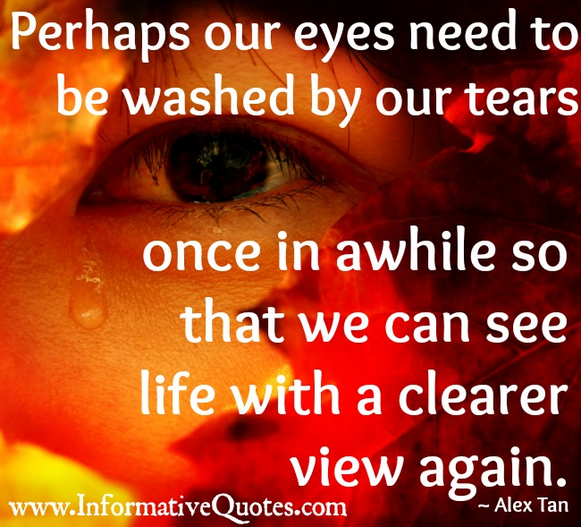 Our eyes need to be washed by our tears