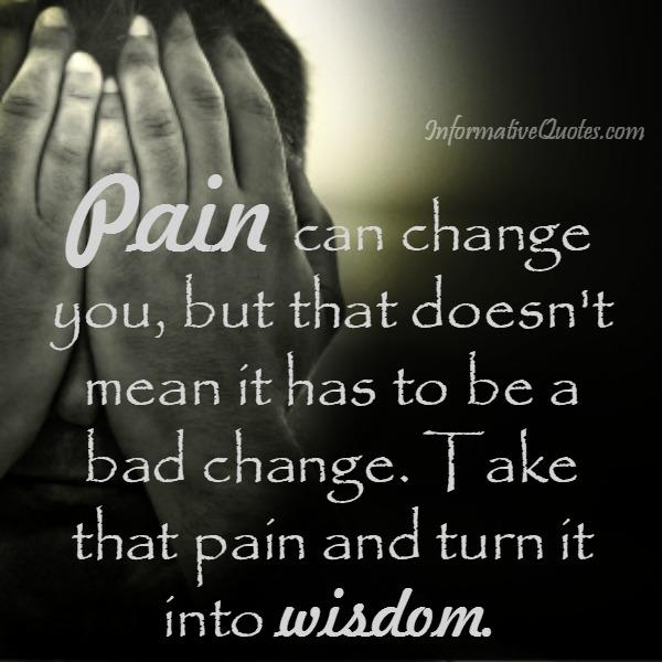 Pain can change you in your life