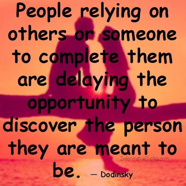 People relying on others or someone to complete them