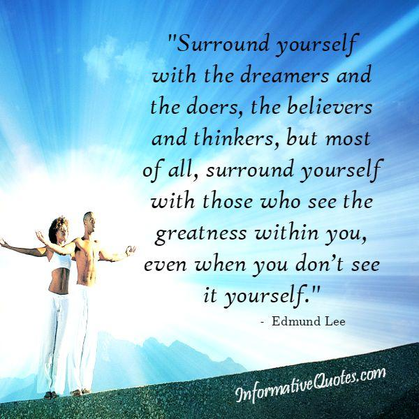 People who see the greatness within you