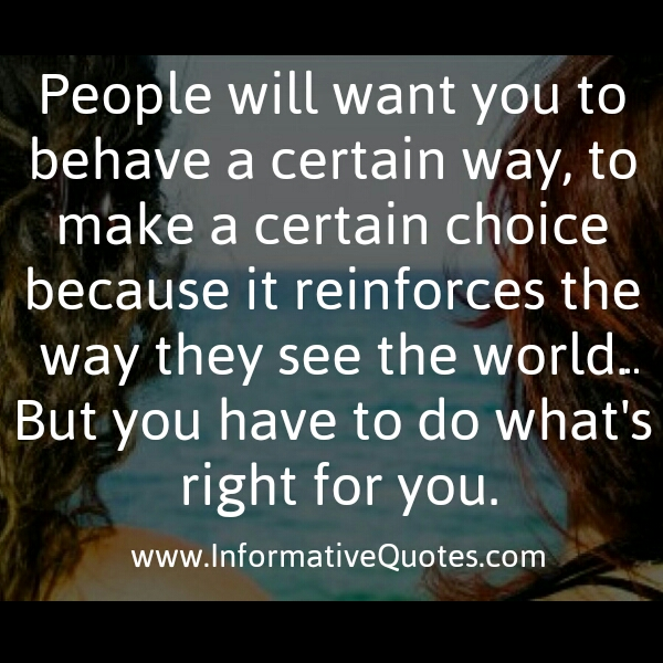 People will want you to behave a certain way