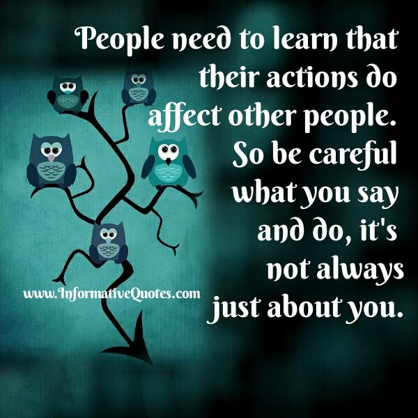Peoples' actions do affect other people