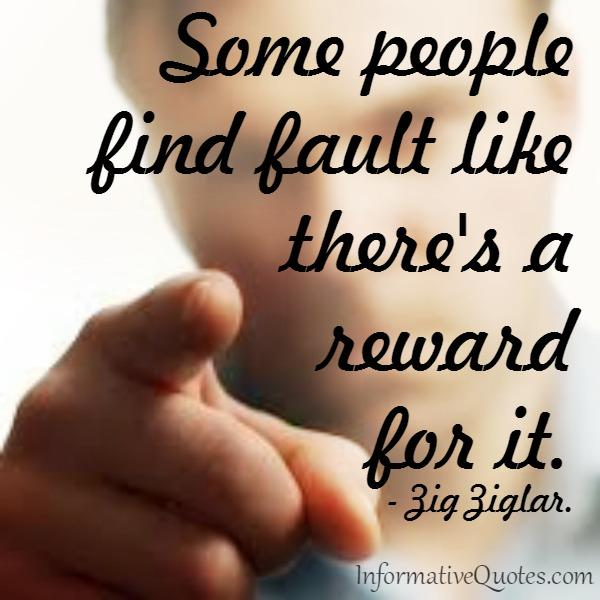Some people find fault like there's a reward for it