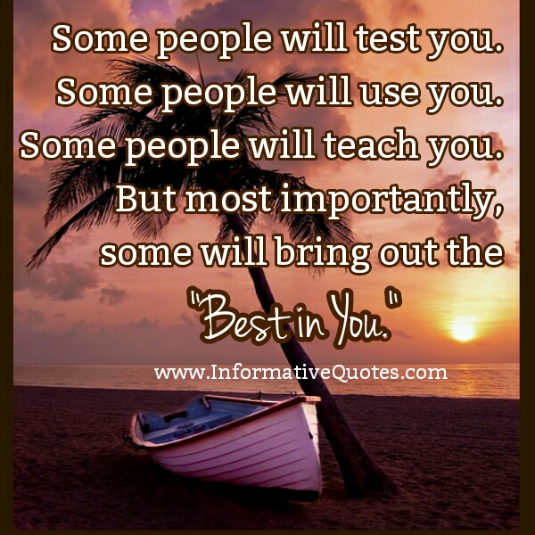 Some people will use you