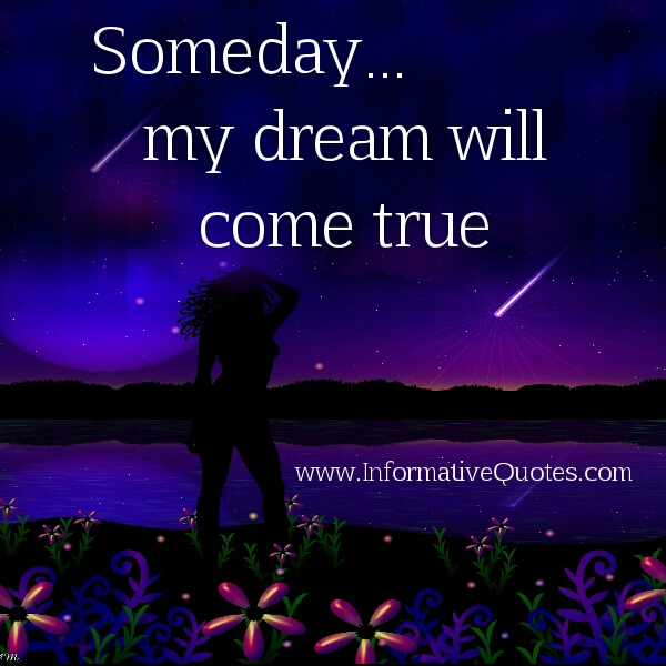 Someday my dream will come true