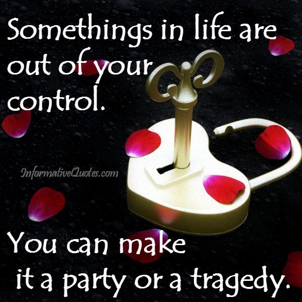 Somethings in life are out of your control