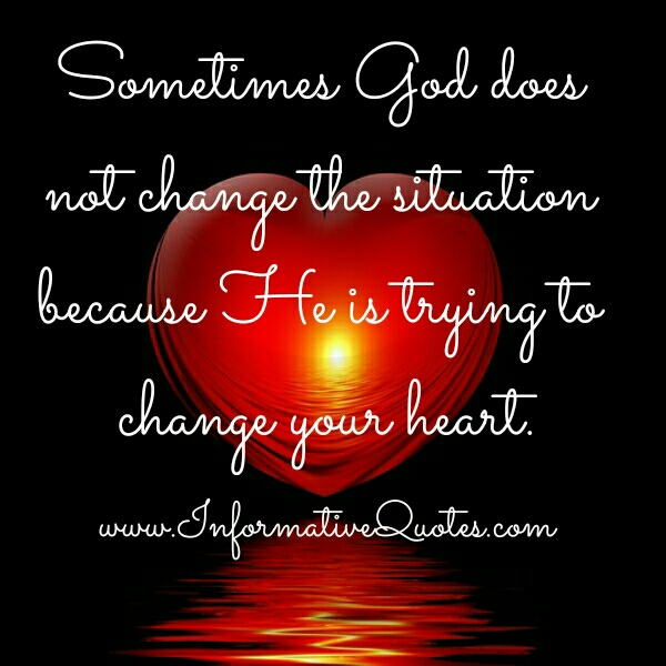 Sometimes, God doesn't change the situation