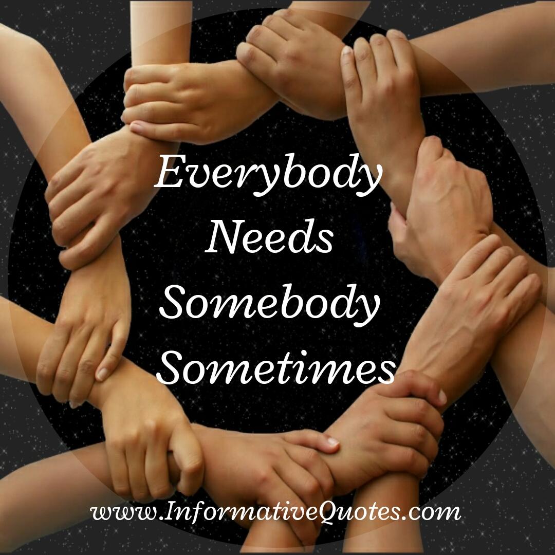 Sometimes everybody needs somebody