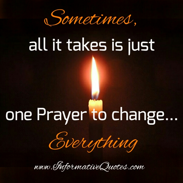 Sometimes, it takes one Prayer to Change everything