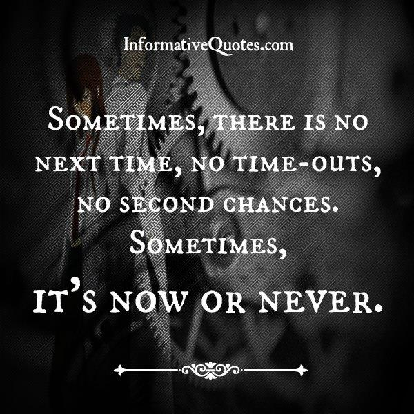 Sometimes, there is no next time