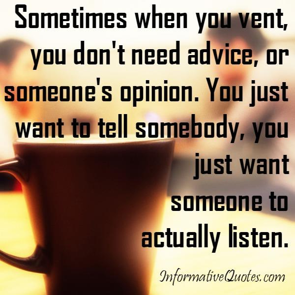 Sometimes when you vent, you don't need advice