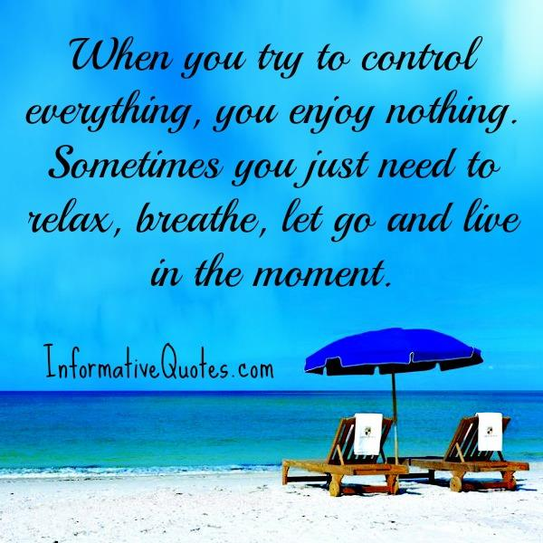 Sometimes you just need to let go & live in the moment
