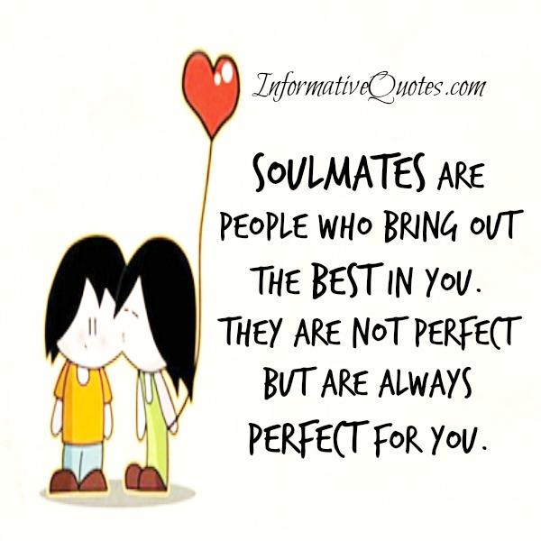 Soulmates are always perfect for you