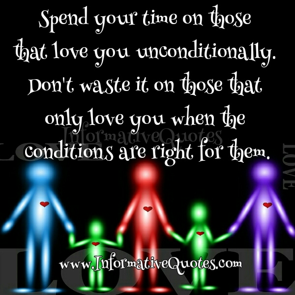 Spend time on those that love you unconditionally
