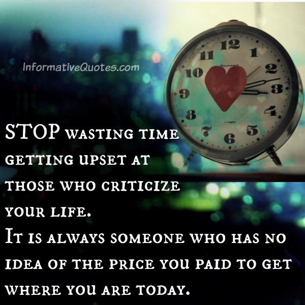 Stop wasting time getting upset at those who criticize your life
