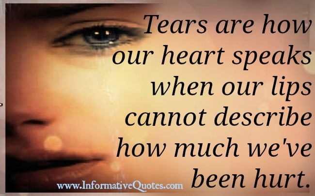 Tears Are How Our Heart Speaks When Our Lips Cannot