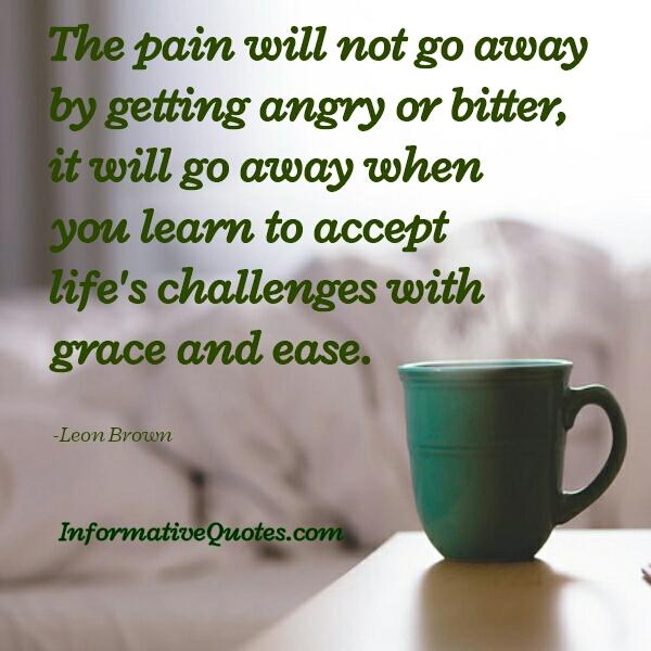 The pain will not go away by getting angry