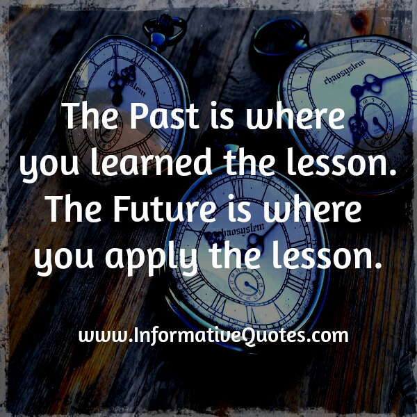 The past is where you learned the lesson