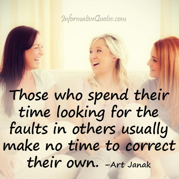 Those who spend their time looking for the faults in others