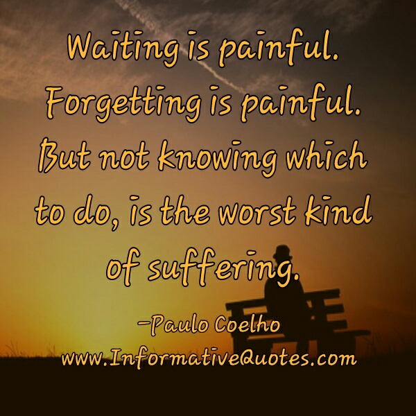 Waiting & Forgetting is painful