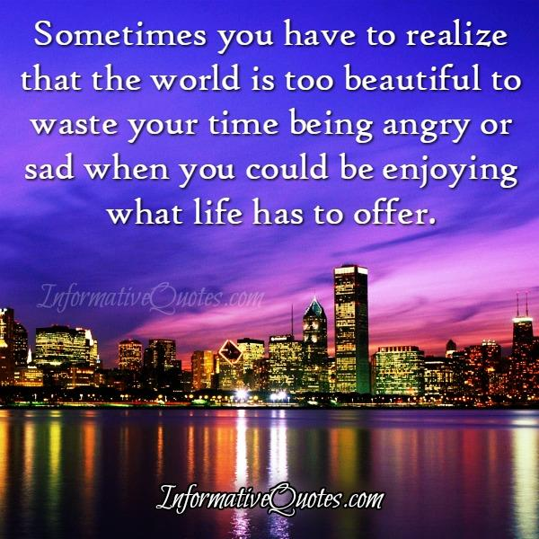 Wasting your time being angry or sad