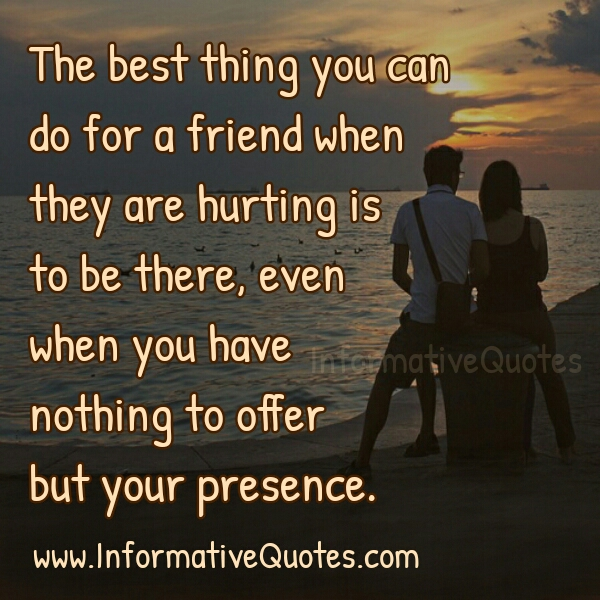 What can you do for a friend when they are hurting?