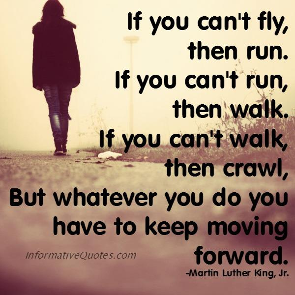 Whatever you do in life, keep moving forward