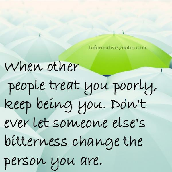 When other people treat you poorly, keep being you