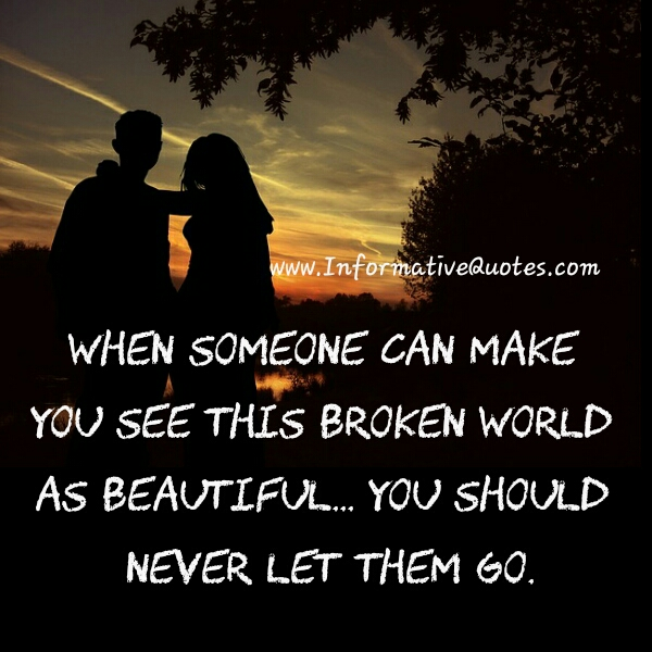 When someone can make you see this broken world as beautiful