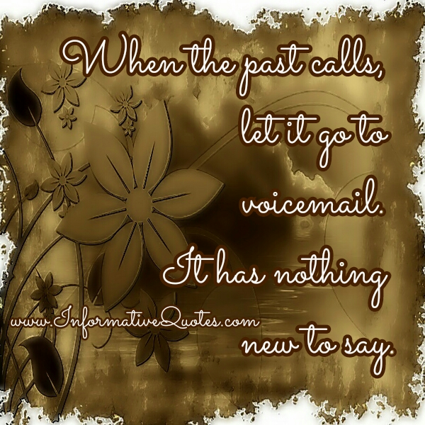 When the past calls, let it go to voicemail