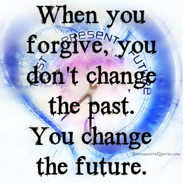 When you forgive, you don't change the past