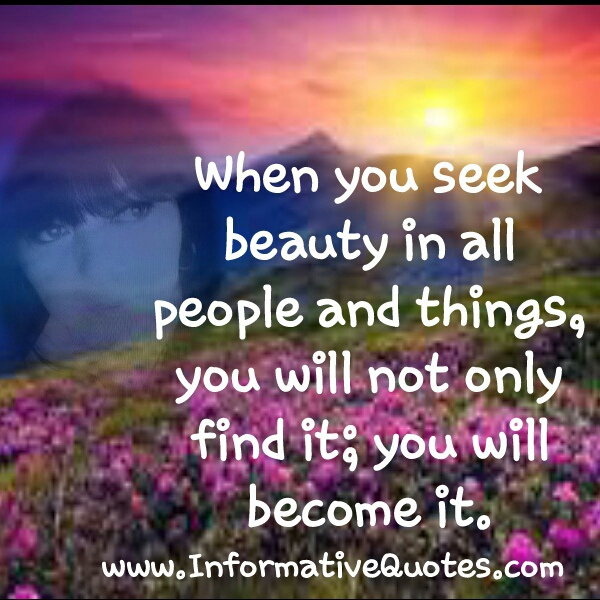 When you seek beauty in all people and things