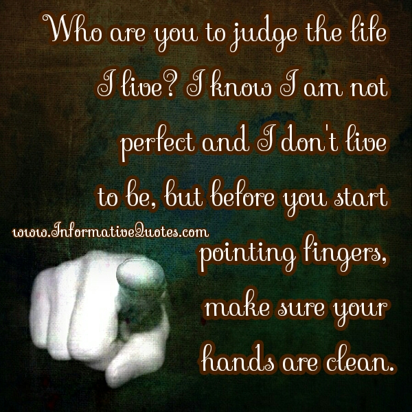 Who are you to judge the life I live