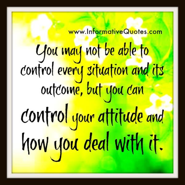 You may not be able to control every situation