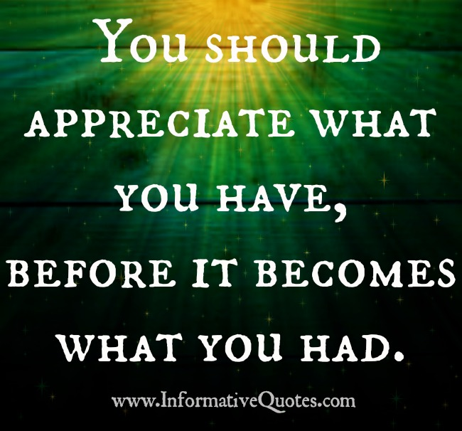 You should appreciate what you have