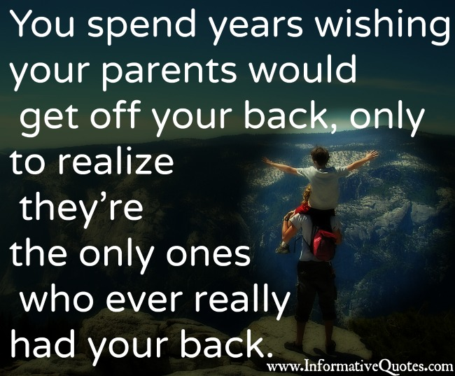 You spend years wishing your parents would get off your back