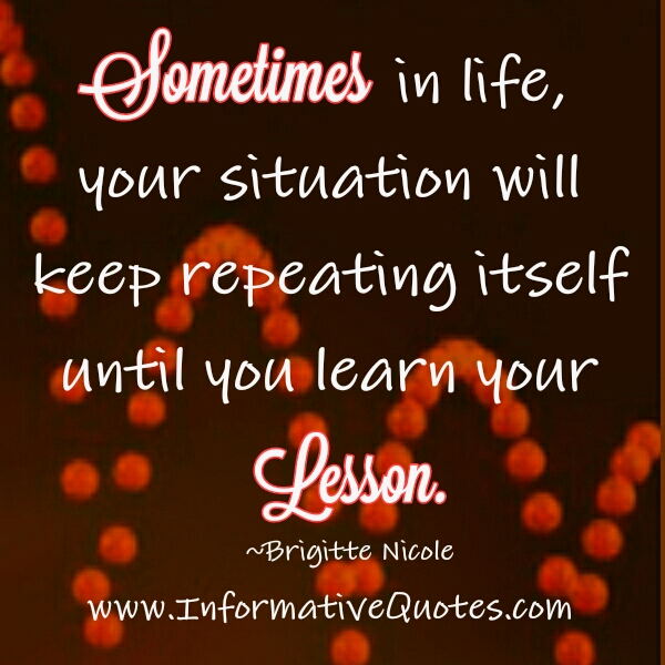 Your situation will keep repeating until you learn your lesson