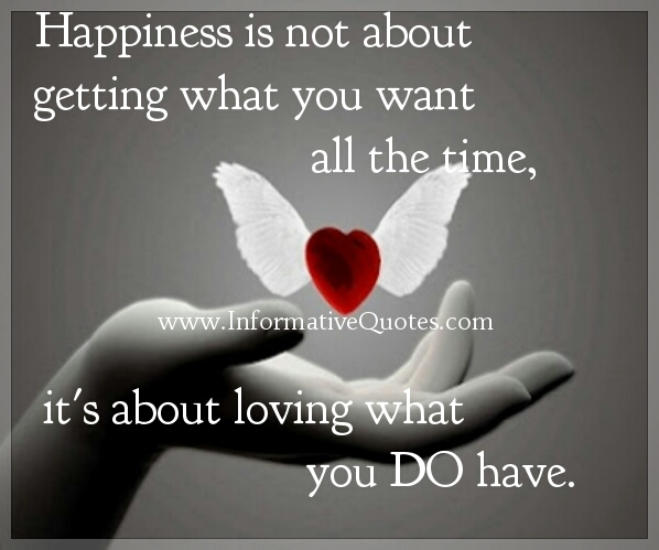 Happiness is about loving what you do have