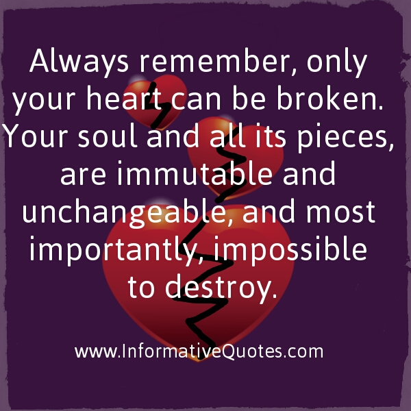 Only your heart can be broken
